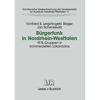 Brgerfunk in NordrheinWestfalen  Eine Studie zur Integrationsfhigkeit von 15Gruppen in kommerziellen Lokalradios in NRW by Lerg & Winfried B.