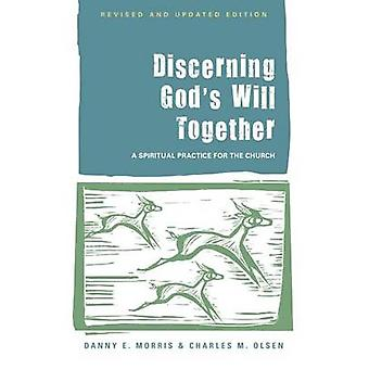 Discerning Gods Will Together by Danny E. Morris & Charles M. Olsen