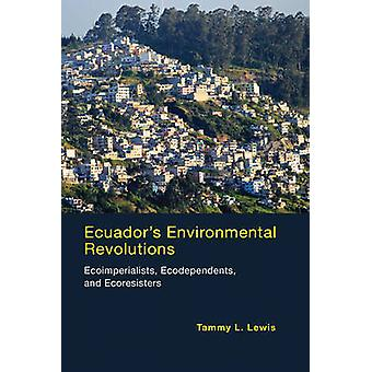 Ecuador's Environmental Revolutions - Ecoimperialists - Ecodependents