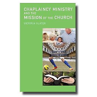 Chaplaincy Ministry and the Mission of the Church by Victoria Slater