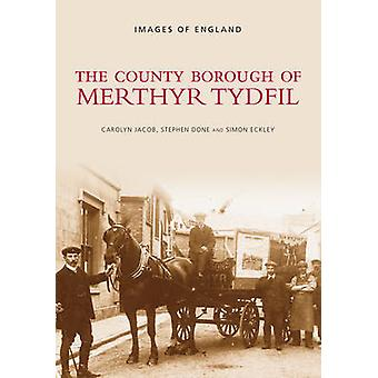 The County Borough of Merthyr Tydfil by Carolyn Jacob - Stephen Done