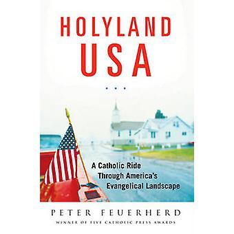 Holyland USA - A Catholic Ride Through America's Evangelical Landscape