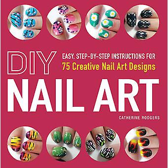 DIY Nail Art - Easy - Step-by-Step Instructions for 75 Creative Nail A