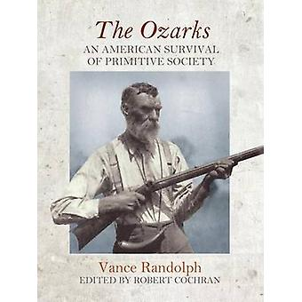 The Ozarks - An American Survival of Primitive Society by Vance Randol