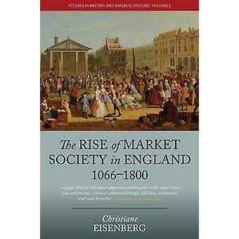 The Rise of Market Society in England - 1066-1800 by Christiane Eisen