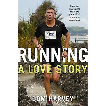 Running - A Love Story - How an Overweight Radio DJ Got Hooked on Runn