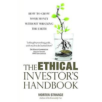 The Ethical Investor's Handbook - How to grow your money without wreck