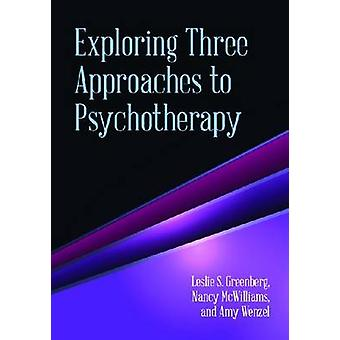 Exploring Three Approaches to Psychotherapy by Leslie S. Greenberg -