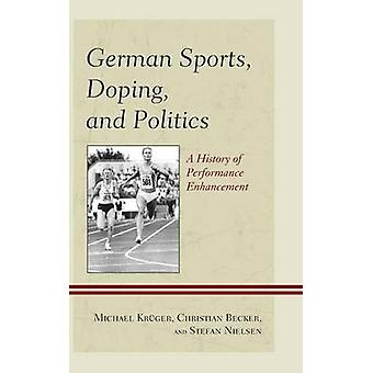 German Sports Doping and Politics A History of Performance Enhancement by Becker & Christian