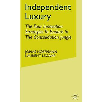 Independent Luxury - The Four Innovation Strategies to Endure in the C