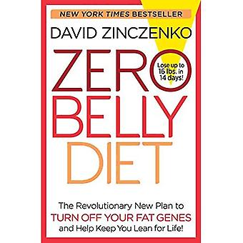 Zero Belly Diet: The Revolutionary New Plan to Turn Off Your Fat Genes and Keep You Lean for Life!