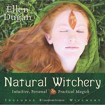 Naturliga Witchery: Intuitiv, personliga & praktiska Magick: intuitiv, personliga och praktiska Magick