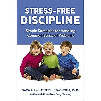 Stress-Free Discipline: Simple Strategies for Handling Common Behavior Problems