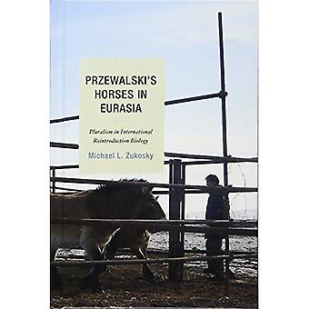 Chevaux de Przewalski en Eurasie: pluralisme en biologie de réintroduction International