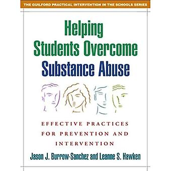 Helping Students Overcome Substance Abuse: Effective Practices for Prevention and Intervention (Practical Intervention in the Schools) (Guilford Practical Intervention in the Schools)