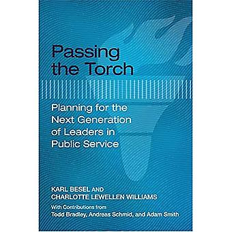 Passing the Torch: Planning� for the Next Generation of Leaders in Public Service