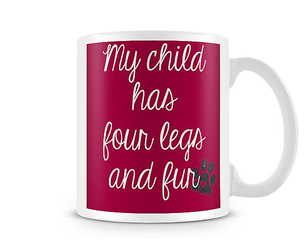 Decorative Writing My Child Has Four Legs And Fur Printed Mug