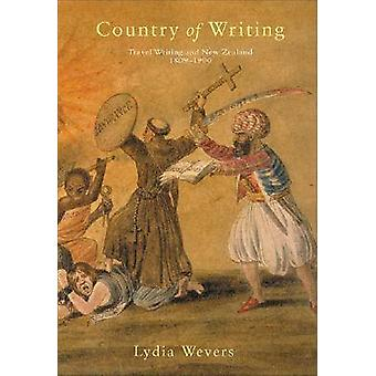 Country of Writing - Travel Writing and New Zealand by Lydia Wevers -