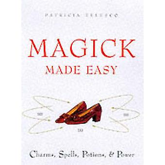 Magick Made Easy Charms Spells Potions and Power by Telesco & Patricia J.