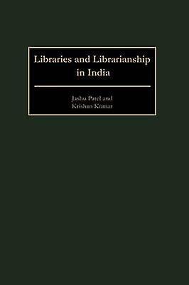 Libraries and Librarianship in India by Patel & Jashu