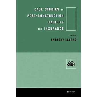 Case Studies in PostConstruction Liability and Insurance by Lavers & Anthony P.
