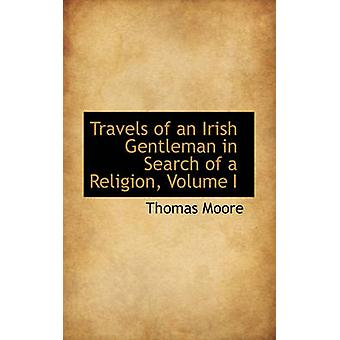Travels of an Irish Gentleman in Search of a Religion Volume I by Moore & Thomas
