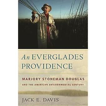 Een Everglades Providence Marjory Stoneman Douglas en de Amerikaanse milieu eeuw door Davis & Jack E.