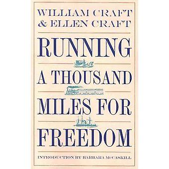 Running a Thousand Miles for Freedom The Escape of William and Ellen Craft from Slavery by Craft & William