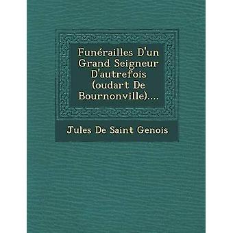 Funrailles Dun Grand Seigneur Dautrefois oudart Bournonville De... por Jules De Saint Genois