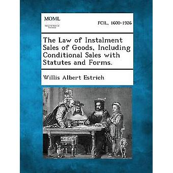 The Law of Instalment Sales of Goods Including Conditional Sales with Statutes and Forms. by Estrich & Willis Albert