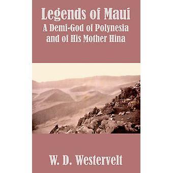 Legender av Maui legender av Maui en halvgud av Polynesien och hans mor Hina av Westervelt & W. D.