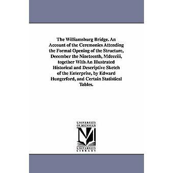Williamsburg Bridge. en beretning om de ceremonier, der deltager i den formelle åbning af struktur December det nittende MDCCCIII sammen med af New York N y.. & York N y..