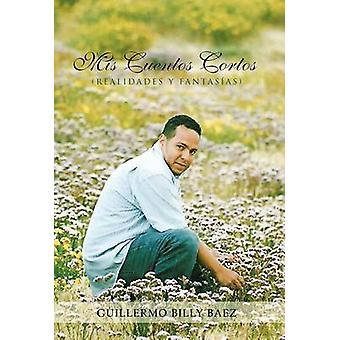 MIS Cuentos Cortos Realidades y Fantasias by Baez & Guillermo Billy