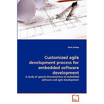 Customized agile development process for embedded software development by Juhola & Tomi