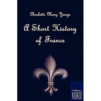A Short History of France by Yonge & Charlotte Mary