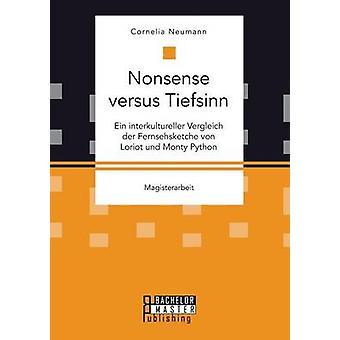 Unsinn und Tiefsinn Ein Interkultureller Vergleich der Fernsehsketche von Loriot Und Monty Python von Neumann & Cornelia