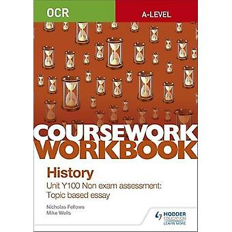 OCR A-level History Coursework Workbook - Unit Y100 Non exam assessmen