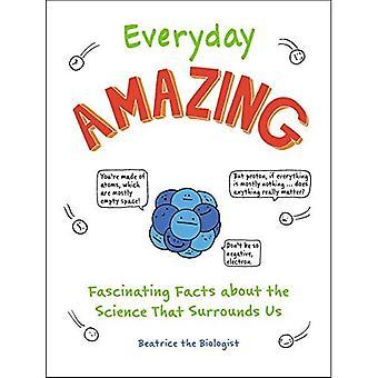 Tutti i giorni incredibile: fatti affascinanti sulla scienza che ci circonda