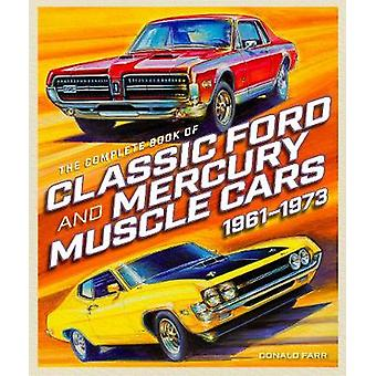 The Complete Book of Classic Ford and Mercury Muscle Cars - 1961-1973
