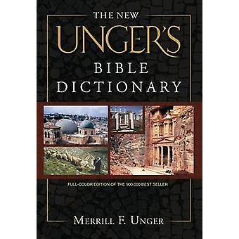 The New Unger's Bible Dictionary by Merrill F Unger - R K Harrison -