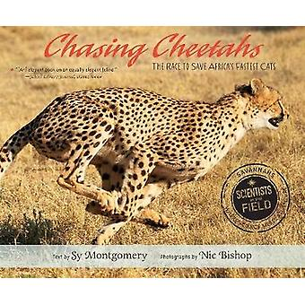 Chasing Cheetahs - The Race to Save Africa's Fastest Cat by Sy Montgom