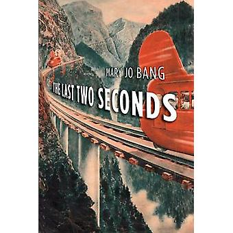 The Last Two Seconds - Poems by Mary Jo Bang - 9781555977047 Book