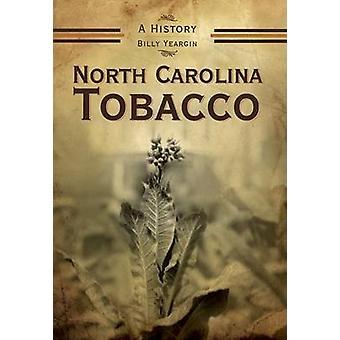North Carolina Tobacco - A History by Billy Yeargin - 9781596293137 Bo