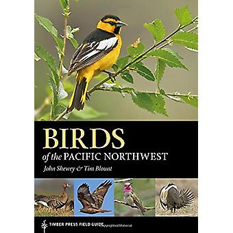 Birds of the Pacific Northwest by John Shewey - Tim Blount - 97816046