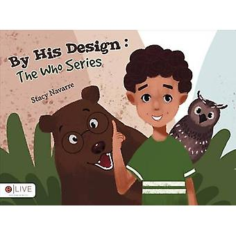 By His Design - The Who Series by Stacy Navarre - 9781683014829 Book