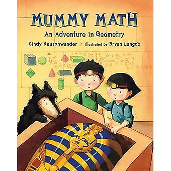 Mummy Math - An Adventure in Geometry by Cindy Neuschwander - Bryan La