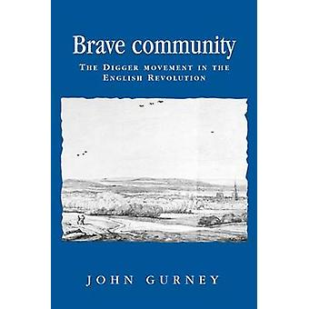 Brave Community The Digger Movement in the English Revolution by Gurney & John