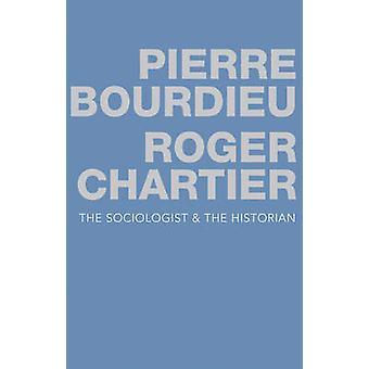 Der Soziologe und Historiker von Pierre Bourdieu - Roger Chartier