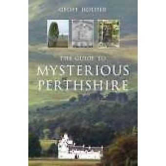 The Guide to Mysterious Perthshire by Geoff Holder - 9780752441405 Bo