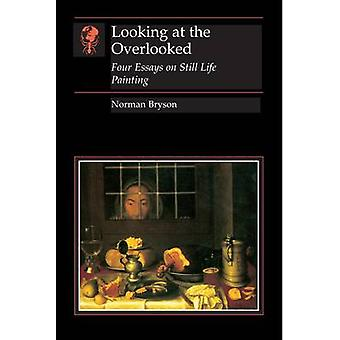 Looking at the Overlooked - Four Essays on Still Life Painting Book